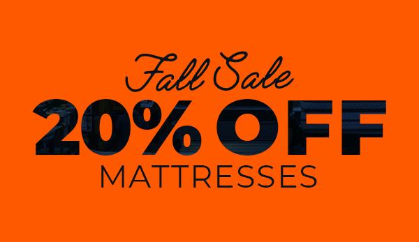 Fall Sale - 20% OFF Mattresses