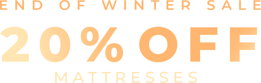End of Winter Sale - 20% Off Mattresses